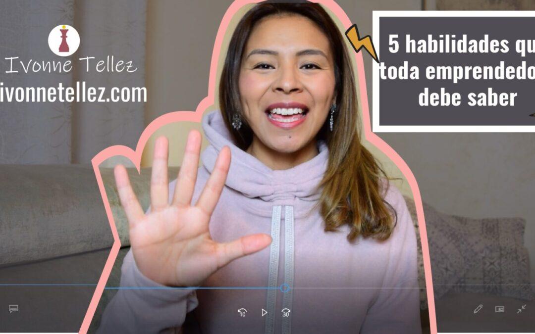 5 Habilidades que toda emprendedora debe dominar / Ivonne Tellez